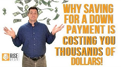 Why Saving For A Down Payment Is Costing You Thousands Of Dollars!