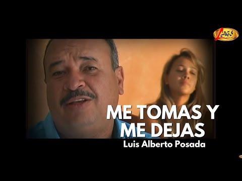 Me Tomas y Me Dejas - Luis Alberto Posada,música popular colombiana.