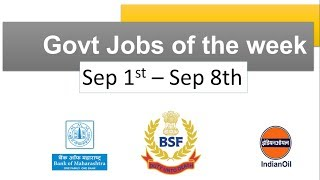 Gov jobs of the week- (Sep 1st- Sep 8th)- BSF, Bank of Maharashtra, IOCL