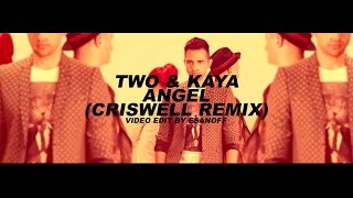 TWO Ft Kaya Angel Criswell Remix By EsanoFF