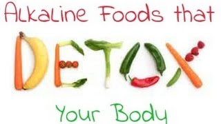Alkaline Foods that Detox your Body - Flush Toxins from your Body - Detoxification