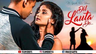 Dil Lauta Do Song | Jubin Nautiyal, Payal Dev | Sunny, Saiyami | Heart Touching Video | Team Idiots