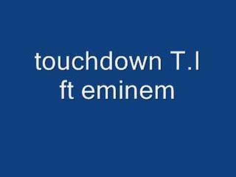 touchdown T.I ft eminem FULL SONG