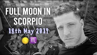 SUPER POWERFUL FULL MOON IN SCORPIO - 18th May 2019 | TRANSFORMATION | Signs - Scorpio Full Moon