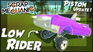 LOW RIDER PISTON UPDATE!!! - Scrap Mechanic Gameplay Piston Update