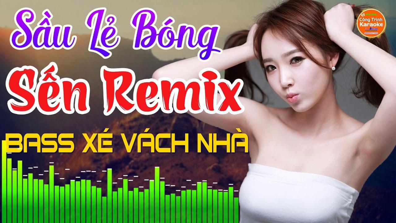 Sầu Lẽ Bóng Remix – Lk Sến Nonstop Bolero Remix Tuyển Chọn – LK Nhạc Trữ Tình DJ Remix Bốc Lửa