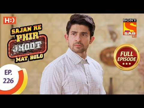 Sajan Re Phir Jhoot Mat Bolo – Ep 226 – Full Episode – 9th April, 2018
