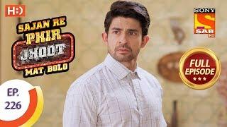 Sajan Re Phir Jhoot Mat Bolo - Ep 226 - Full Episode - 9th April, 2018