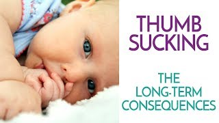 Thumb Sucking - The Long-Term Consequences