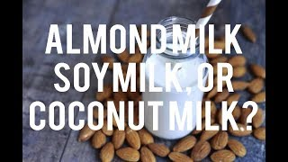 Dairy, Soy Milk, Almond Milk or Coconut Milk : Which is Better?