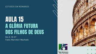 EBD - ROMANOS - Aula 15 - A Glória Futura dos Filhos de Deus - Rm 8.18-27 - 20-09-2020