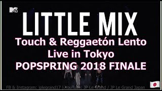 Little Mix - Touch & Reggaetón Lento - Live In Tokyo 2018