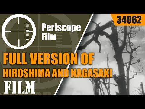 FULL VERSION OF HIROSHIMA AND NAGASAKI FILM THEY DIDN'T WANT US TO SEE 34962