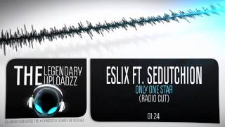 Eslix Ft. Sedutchion - Only One Star [HQ + HD RADIO EDIT]