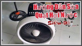 Hướng dẫn sửa quạt hơi nước, quạt phun sương - How to repair fan ảir