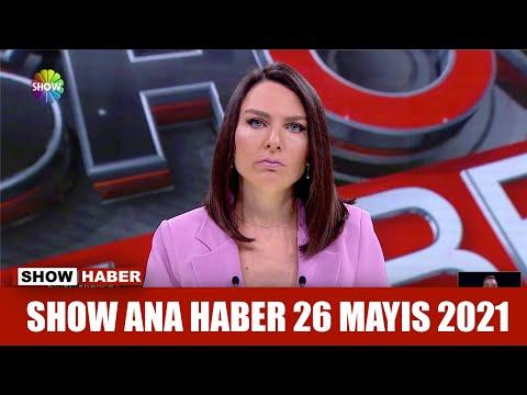 Show Ana Haber 26 Mayıs 2021
