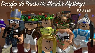 Roblox - DESAFIO DO PAUSE NO MURDER MYSTERY! Ft. Amigos