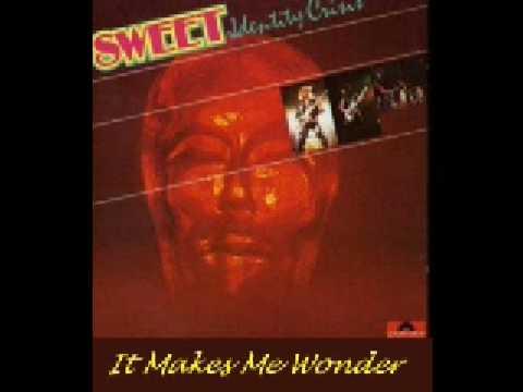 Sweet - It Makes Me Wonder