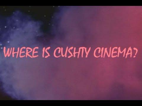 WHERE IS CUSHTY CINEMA?