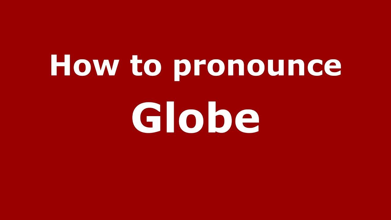 How to pronounce Globe (American English/US) - PronounceNames.com