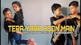 Tera Yaar Hoon Main | Sonu Ke Titu Ki Sweety | Dance Choreography | Footlight Dance Studio