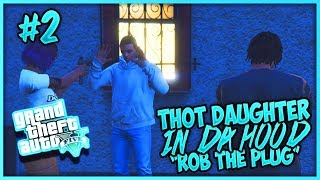 GTA 5 THOT DAUGHTER IN DA HOOD EP. 2 - ROB THE PLUG (THOT GIRLFRIEND)