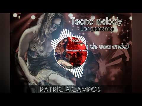 Patrícia Campos (Tecno Melody passagem de uma onda)