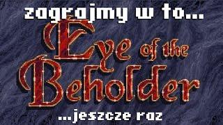 Zagrajmy w to jeszcze raz: Eye Of The Beholder