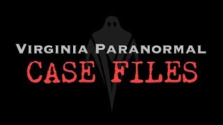 The Old Slave Cabin - Virginia Paranormal Case Files