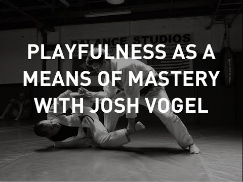 Playfulness as a Path to Physical Mastery with Josh Vogel (BJJ Black Belt, MovNat, FRC)