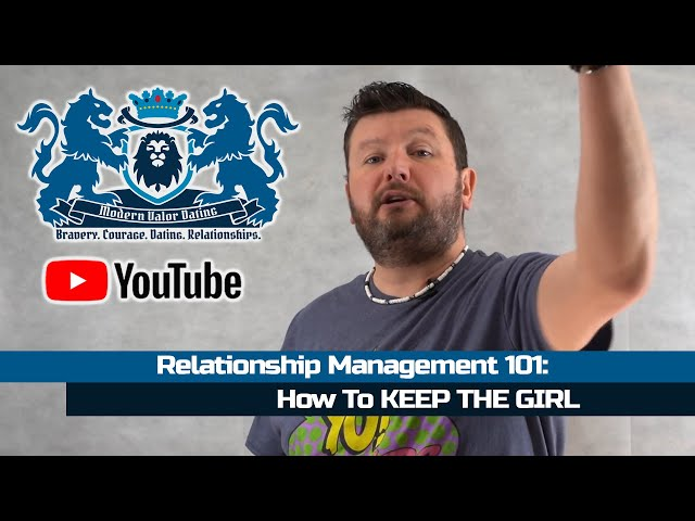 Relationship Management 101: How To KEEP THE GIRL