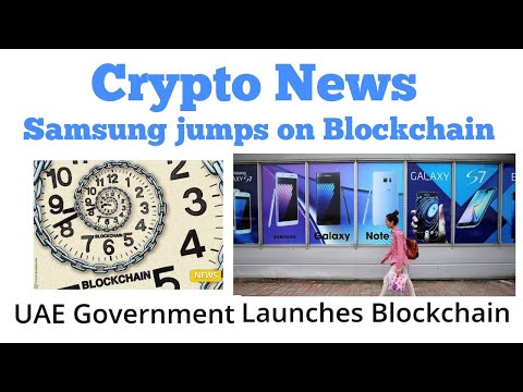 Crypto news Samsung jumps on Blockchain and ( UAE ) Dubai Government's Launch Blockchain Technology