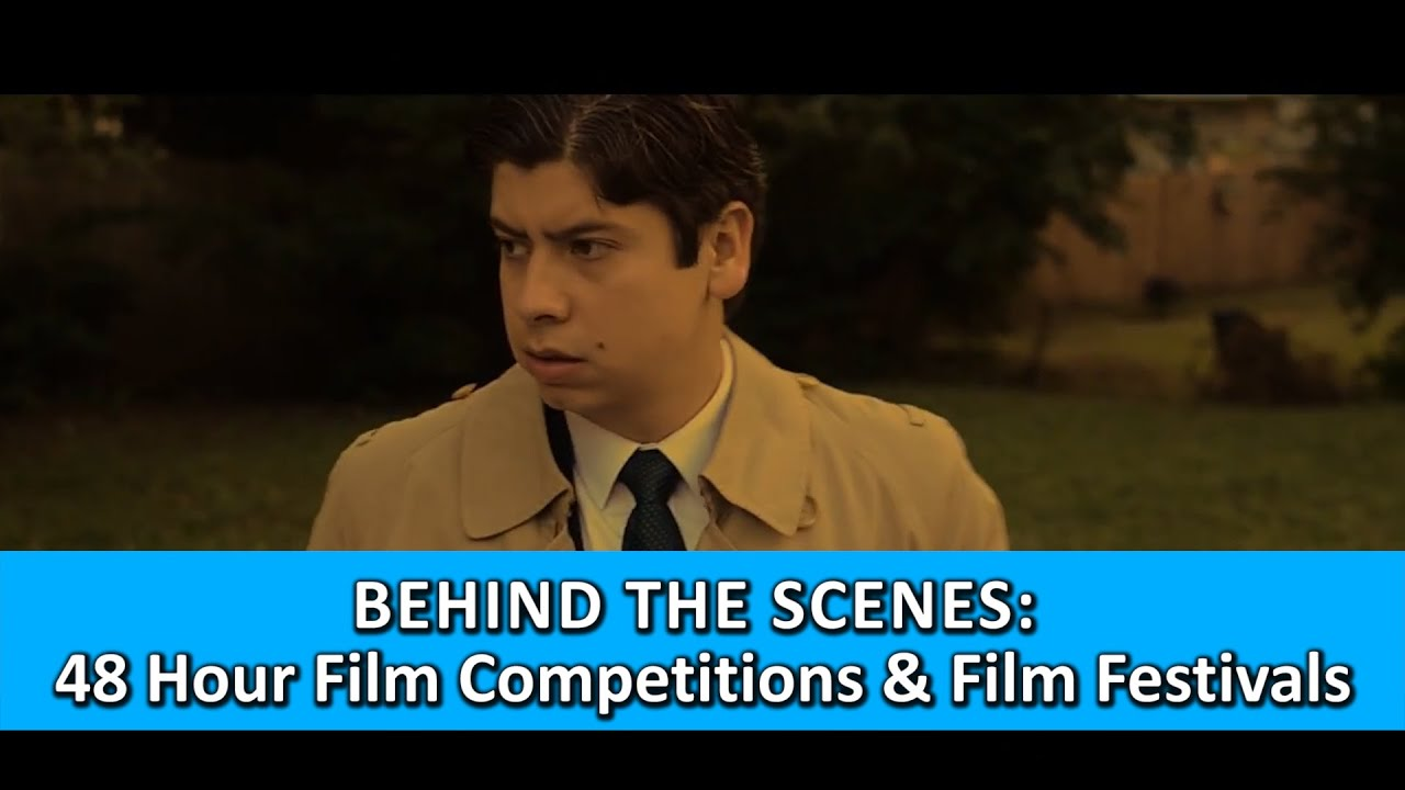 Behind the Scenes | 48 Hour Film Competitions & Film Festivals