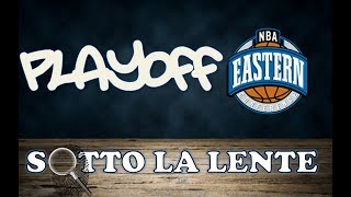 Sotto la lente - Playoff Eastern Conference