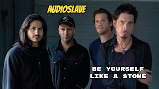 AUDIOSLAVE- BE YOURSELF _ LIKE A STONE (1HOUR)