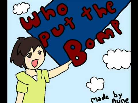 Who put the bomp [OLD - Unfinished]