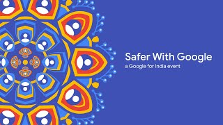 #SaferWithGoogle - A Google For India Event