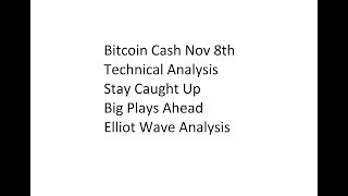 Bitcoin Cash Nov 8th Technical Analysis - Stay Caught Up - Big Plays Ahead
