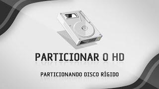 Como particionar o HD sem formatar o computador