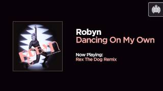 Robyn - Dancing On My Own (Rex The Dog Remix)