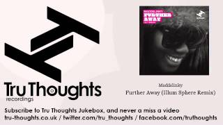 Maddslinky - Further Away - Illum Sphere Remix - feat. Tawiah - Tru Thoughts Jukebox