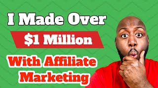 Affiliate Marketing 101 - How I Made Over $1 Million With No Selling!