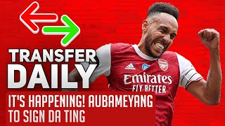 It's Happening! Aubameyang To Sign Da Ting | AFTV Transfer Daily