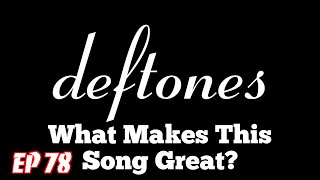 What Makes This Song Great? Ep.78 Deftones