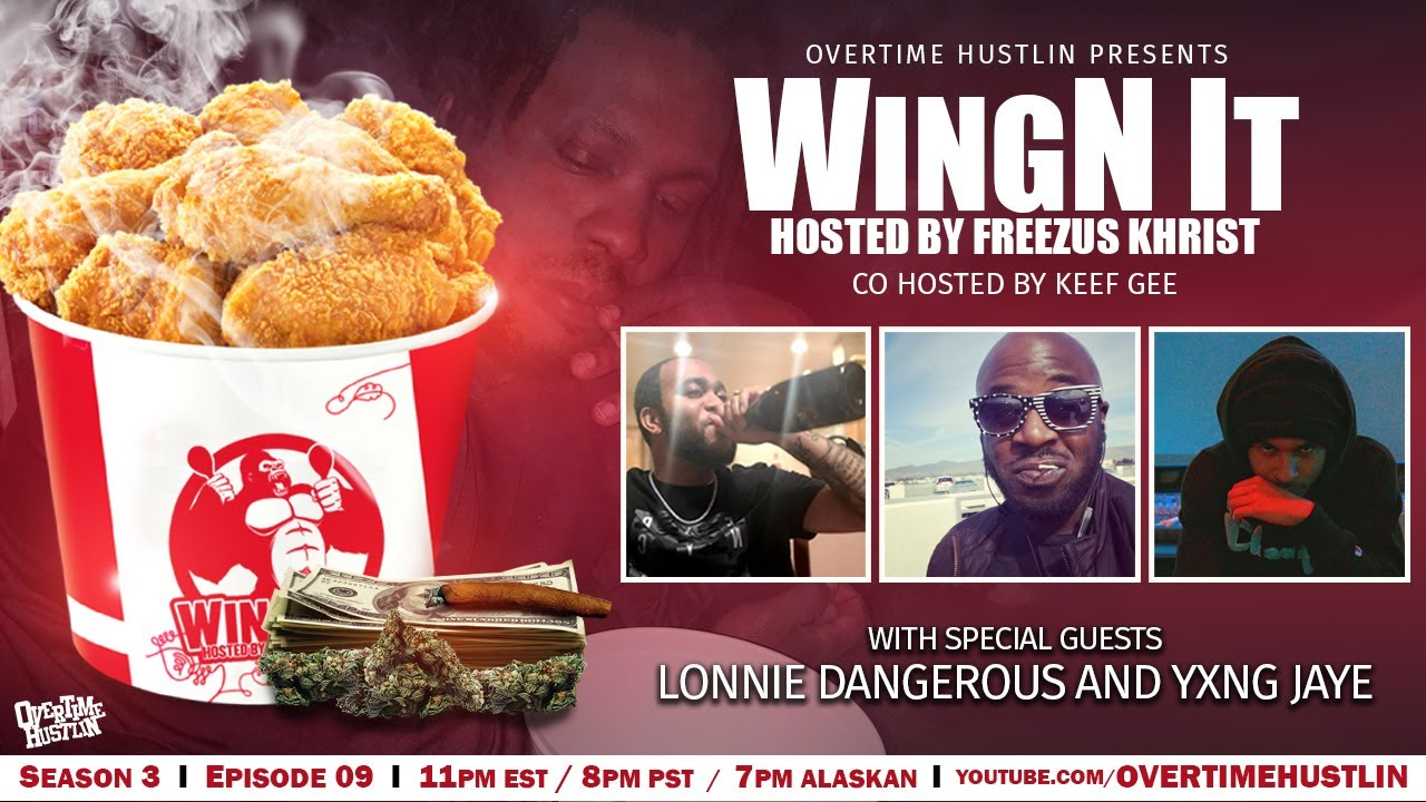 WingN It (Hosted By Freezus Khrist) : Season 3 Ep 9 : Lonnie Dangerous : Powered by Overtime Hustlin