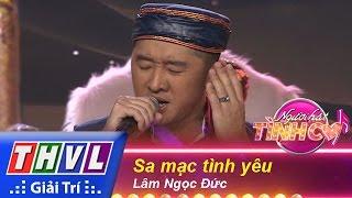 THVL | Người hát tình ca - Tập 10: Sa mạc tình yêu - Lâm Ngọc Đức