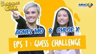 agnez mo chloe x eps 1 guess challenge film koki koki cilik