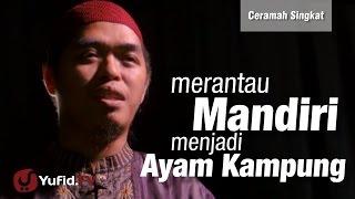 Ceramah Singkat : Merantau Mandiri jadi Ayam Kampung - Ustadz Muflih Safitra, MSc