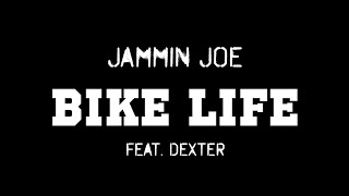 Jammin Joe  - Bike Life Feat. Dexter
