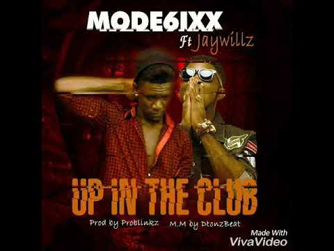 Download Mode6ixx Ft Jaywillz - Up In The Club (Prod Prosblinkz, Mixed By Dtonz)  (Official Audio)